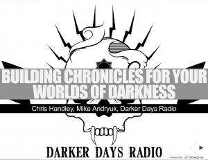 building chronicles for your worlds of darkness - Darker Days Radio