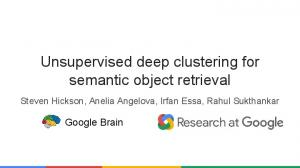 Unsupervised deep clustering for semantic ... - Research at Google